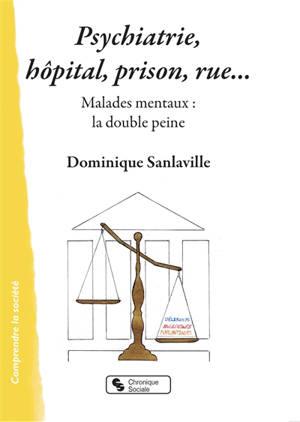 Psychiatrie, hôpital, prison, rue... : malades mentaux : la double peine
