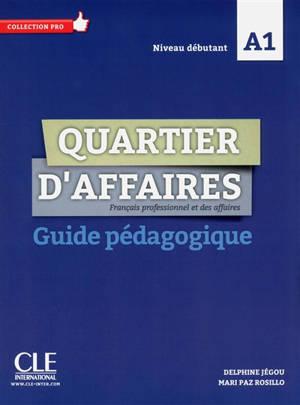 Quartier d'affaires : français professionnel et des affaires, A1 : guide pédagogique