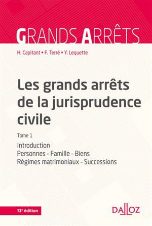 Les grands arrêts de la jurisprudence civile. Volume 1, Introduction, personnes, famille, biens : régimes matrimoniaux, successions