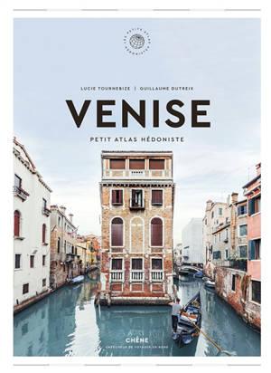 Venise : petit atlas hédoniste