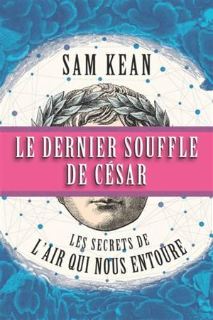 Le dernier souffle de César : les secrets de l'air qui nous entoure