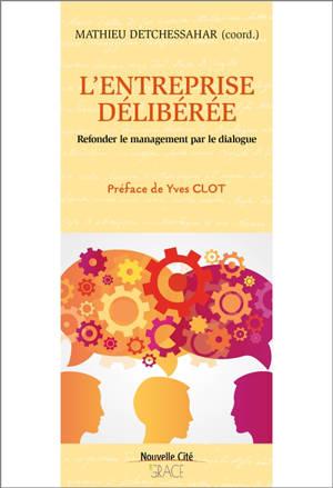 L'entreprise délibérée : refonder le management par le dialogue