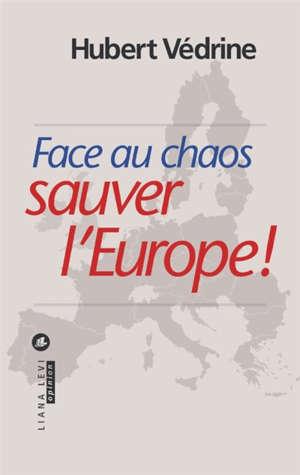 Face au chaos : sauver l'Europe !