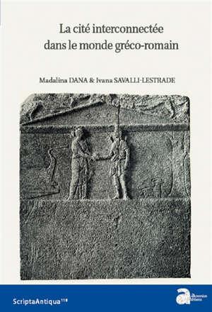 La cité interconnectée dans le monde gréco-romain : IVe siècle a.C.-IVe siècle p.C.