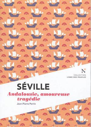 Séville : Andalousie, amoureuse tragédie