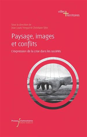 Paysage, images et conflits : l'expression de la crise dans les sociétés