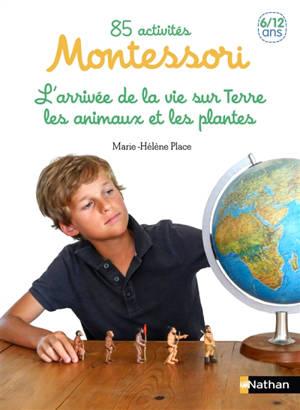 65 activités Montessori pour les 6-12 ans. Volume 2, L'apparition de la vie sur Terre