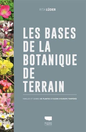 Les bases de la botanique de terrain : familles et genres de plantes à fleurs d'Europe tempérée