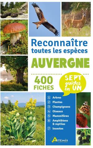 Auvergne : reconnaître toutes les espèces : 400 fiches, sept guides en un