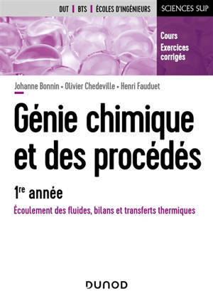 Génie chimique et des procédés, 1re année : écoulement des fluides, bilans et transferts thermiques : cours, exercices corrigés