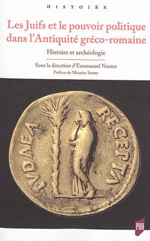 Les Juifs et le pouvoir politique dans l'Antiquité gréco-romaine : histoire et archéologie