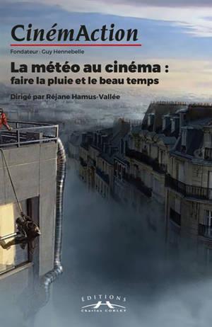 CinémAction. n° 169, La météo au cinéma : faire la pluie et le beau temps