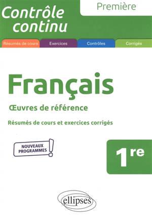 Français 1re : oeuvres de référence, résumés de cours, exercices et contrôles corrigés : nouveaux programmes