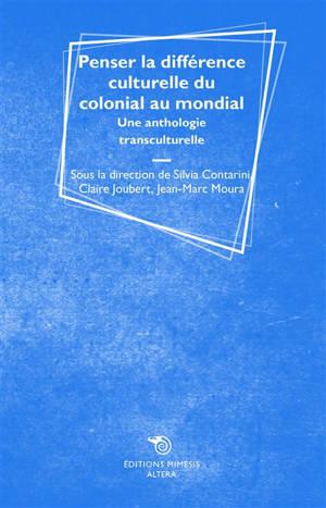 Penser la différence culturelle du colonial au mondial : une anthologie transculturelle