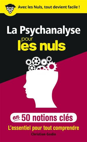 La psychanalyse pour les nuls en 50 notions clés : l'essentiel pour tout comprendre