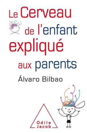 Le cerveau de l'enfant expliqué aux parents