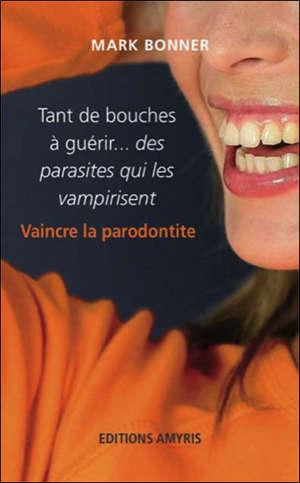 Tant de bouches à guérir... des parasites qui les vampirisent : vaincre la parodontite