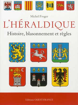L'héraldique : histoire, blasonnement et règles