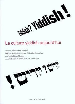 La culture yiddish aujourd'hui : actes du colloque international