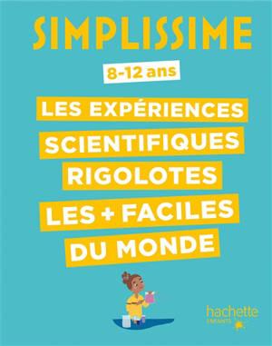 Simplissime : les expériences scientifiques rigolotes les + faciles du monde : 8-12 ans