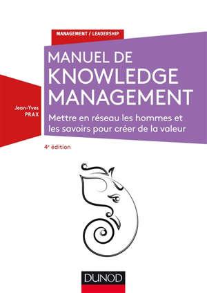 Manuel de knowledge management : mettre en réseau les hommes et les savoirs pour créer de la valeur