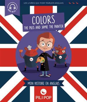 The Pilis and Jamie the painter : colors : mon histoire en anglais