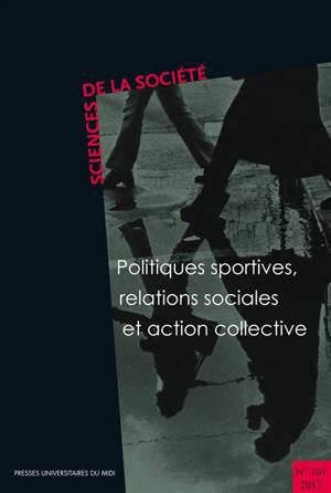 Sciences de la société. n° 101, Politiques sportives, relations sociales et action collective