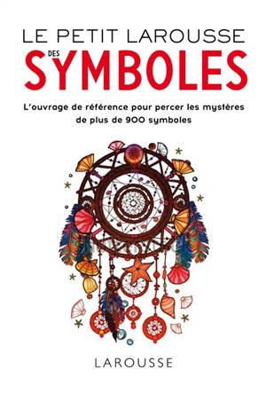 Petit Larousse des symboles : l'ouvrage de référence pour percer les mystères de plus de 900 symboles