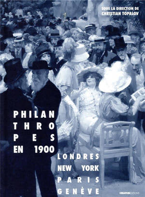 Philanthropes en 1900 : Londres, New York, Paris, Genève