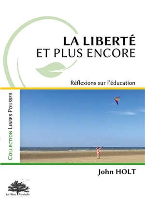 La liberté, et plus encore : réflexions sur l'éducation