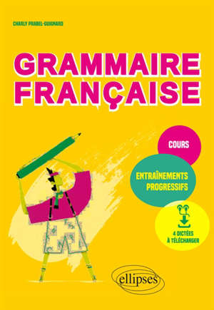 Grammaire française pour tous : cours et entraînements progressifs