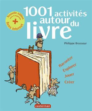 1.001 activités autour du livre : raconter, explorer, jouer, créer