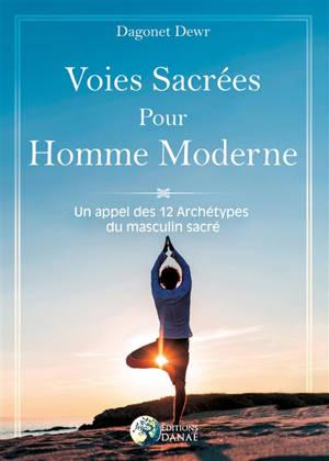 Voies sacrées pour homme moderne : un appel des 12 archétypes du masculin sacré
