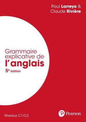 Grammaire explicative de l'anglais : niveaux C1-C2