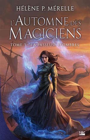 L'automne des magiciens. Volume 3, La passeuse d'ombres