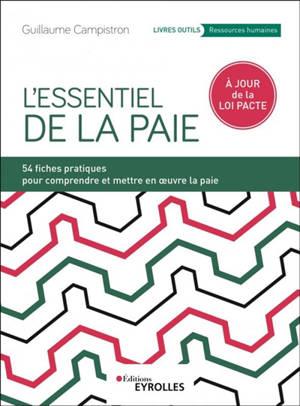L'essentiel de la paie : 54 fiches pratiques pour comprendre et mettre en oeuvre la paie : à jour de la loi Pacte