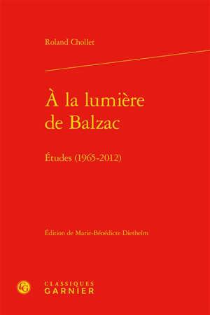 A la lumière de Balzac : études 1965-2012