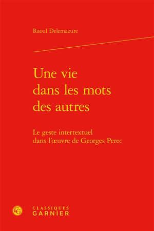Une vie dans les mots des autres : le geste intertextuel dans l'oeuvre de Georges Perec