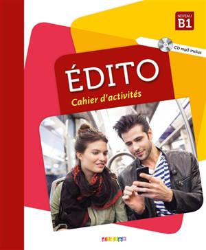 Edito, niveau B1 : cahier d'activités