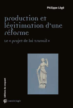 Production et légitimation d'une réforme : le projet de loi Travail