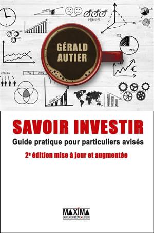 Savoir investir : guide pratique pour particuliers avisés : devenez votre meilleur conseiller financier