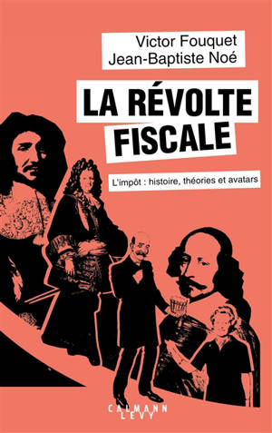 La révolte fiscale : l'impôt : histoire, théories et avatars