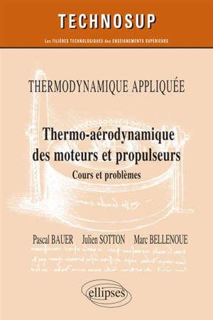 Thermodynamique appliquée : thermo-aérodynamique des moteurs et propulseurs : cours et problèmes