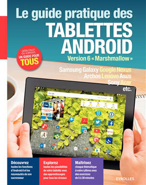 Le guide pratique des tablettes Android : version 6 Marshmallow : Samsung Galaxy, Google Nexus, Archos, Lenovo, Asus, Sony, Acer, etc.