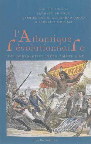 L'Atlantique révolutionnaire : une perspective ibéro-américaine