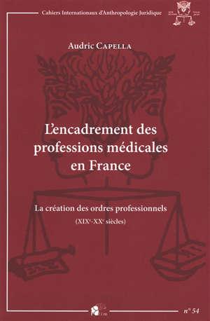 L'encadrement des professions médicales en France : la création des ordres professionnels (XIXe-XXe siècles)