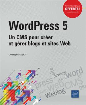 WordPress 5 : un CMS pour créer et gérer blogs et sites web