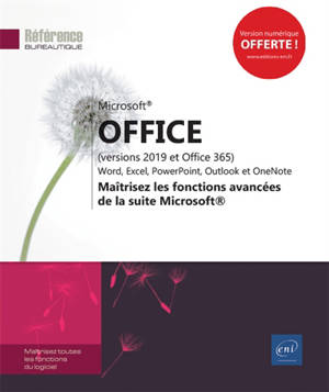 Microsoft Office (versions 2019 et Office 365) : Word, Excel, PowerPoint, Outlook : maîtrisez les fonctions avancées de la suite Microsoft