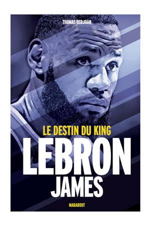 LeBron James : le destin du king