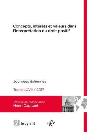 Concepts, intérêts et valeurs dans l'interprétation du droit positif : journées italiennes